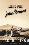 Riding with John Wayne: A Novel