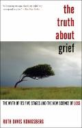 Truth about Grief : The Myth of Its Five Stages and the New Science of Loss