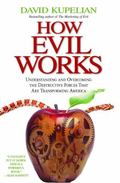 How Evil Works: Understanding and Overcoming the Destructive Forces That Are Transforming Am...