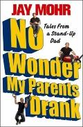 No Wonder My Parents Drank : Tales from a Stand-up Dad