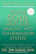 Divine Soul Mind Body Healing and Transmission System: The Divine Way to Heal You, Humanity,...