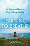 Learning to Breathe: My Year-Long Quest to Bring Calm to My Life