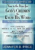 Now Is The Time For God's Children to Know His Word: KHW Bible Study