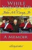 While You're Up: A Memoir by John M. Camp, Jr.