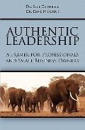 Authentic Leadership : A Primer for Professionals and Small Business Owners