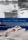 Close Calls & Happy Landings: Adventures in Boatbuilding, Flying, and Life