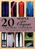 20 Simple and Elegant Vestment Patterns : With Complete Instructions for Pattern Making, Sew...
