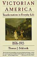 Victorian America: Transformations in Everyday Life, 1876-1915 (The Everyday Life in America)