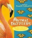 Animal Dazzlers: The Role of Brilliant Colors in Nature (First Books: Earth Science)