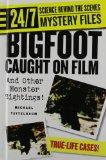 Bigfoot Caught on Film: And Other Monster Sightings! (24/7: Science Behind the Scenes, Myste...
