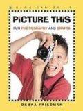 Picture This: Fun Photography and Crafts (Kids Can Do It)