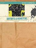 Mutants & Monsters (Mysteries Unwrapped)