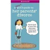 A Smart Girl's Guide to Her Parents' Divorce: How to Land on Your Feet When Your World Turns...
