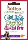 Boston and the State of Massachusetts:: Cool Stuff Every Kid Should Know (Arcadia Kids)