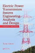 Electrical Power Transmission System Engineering: Analysis and Design, 2nd Edition