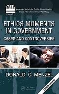 Ethics Moments in Government: Cases and Controversies (ASPA Series in Public Administration ...