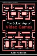 The Golden Age of Video Games: The Birth of a Multibillon Dollar Industry