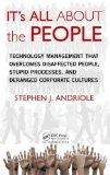 IT's All About the People: Technology Management that Overcomes Disaffected People, Stupid P...