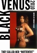 Black Venus 2010: They Called Her