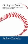 Circling the Bases : Essays on the Challenges and Prospects of the Sports Industry