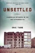 Unsettled : Cambodian Refugees in the New York City Hyperghetto