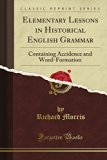 Elementary Lessons in Historical English Grammar Containing Accidence and Word-Formation (Cl...