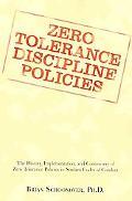 Zero Tolerance Discipline Policies: The History, Implementation, and Controversy of Zero Tol...