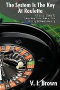 The System Is The Key At Roulette: A Practical Guide To Interpreting Occult Patterns And Win...