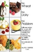 No Wheat No Dairy No Problem: Delicious recipes for people with food allergies/sensitivity a...