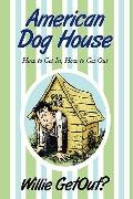 American Dog House: How to Get In, How to Get Out