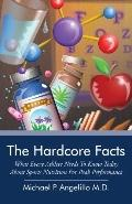 The Hardcore Facts: What Every Athlete Needs To Know Today About Sports Nutrition For Peak P...