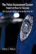 The Police Assessment Center: Important Keys for Success: What You Need to Know and May Not ...