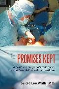 Promises Kept: A Southern Surgeon's reflections of mid twentieth-century medicine