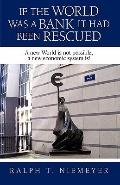 If the World was a Bank it had been rescued: A new World is not possible, a new economic sys...