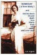 SOMEDAY (a love story) and stories about life and death love liberty cats and dogs cakes and...