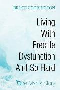 Living With Erectile Dysfunction Aint So Hard: One Man's Story