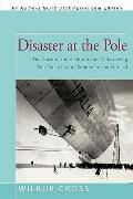 Disaster at the Pole: The Crash of the Airship Italia-A Harrowing True Tale of Arctic Endura...