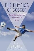 The Physics of Soccer: Using Math and Science to Improve Your Game