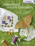 Dimensional Machine Embroidery: 10+ Specialty Techniques for Amazing Results (Book & DVD)