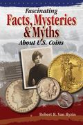 Fascinating Facts, Myths and Mysteries About U.S. Coins