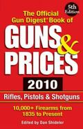 The Official Gun Digest Book of Guns & Prices 2010: Rifles, Pistols & Shotguns (Official Gun...