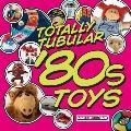 Totally Tubular 80's Toys