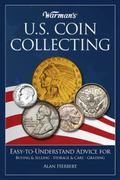 Warman's U. S. Coin Collecting : What You Need to Know, and More