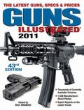 Guns Illustrated 2011 : The Latest Guns, Specs and Prices