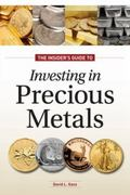 The Insider's Guide to Investing in Precious Metals: Invest in Gold and Silver Coins, but Do...