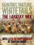 Hunting Mature Whitetails the Lakosky Way : Quality Deer Management with Lee and Tiffany Lak...