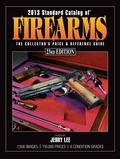 2013 Standard Catalog of Firearms : The Collector's Price and Reference Guide