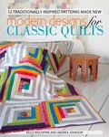 Modern Designs for Classic Quilts : 12 Traditionally Inspired Patterns Made New