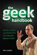 Art of Geekiness : Practical Skills and Advice for the Modern Geek (and who knows, you just ...