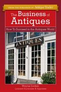Business of Antiques : How to Succeed in the Antiques World